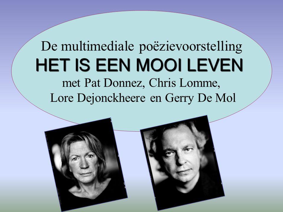 De multimediale poëzievoorstelling HET IS EEN MOOI LEVEN met Pat Donnez, Chris Lomme, Lore Dejonckheere en Gerry De Mol