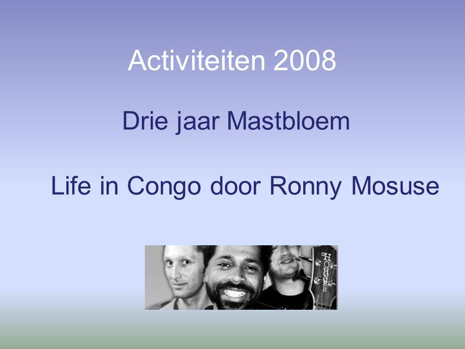 Activiteiten 2008 Drie jaar Mastbloem Life in Congo door Ronny Mosuse