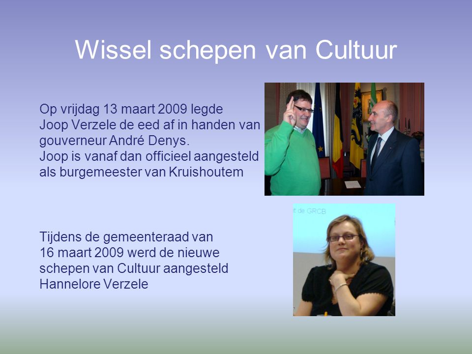 Wissel schepen van Cultuur Op vrijdag 13 maart 2009 legde Joop Verzele de eed af in handen van gouverneur André Denys.