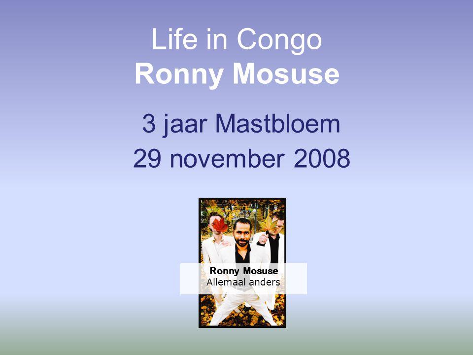 Life in Congo Ronny Mosuse 3 jaar Mastbloem 29 november 2008 Ronny Mosuse Allemaal anders