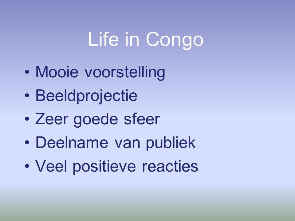 Life in Congo Mooie voorstelling Beeldprojectie Zeer goede sfeer Deelname van publiek Veel positieve reacties