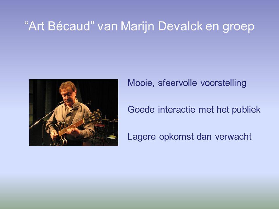 Art Bécaud van Marijn Devalck en groep Mooie, sfeervolle voorstelling Goede interactie met het publiek Lagere opkomst dan verwacht