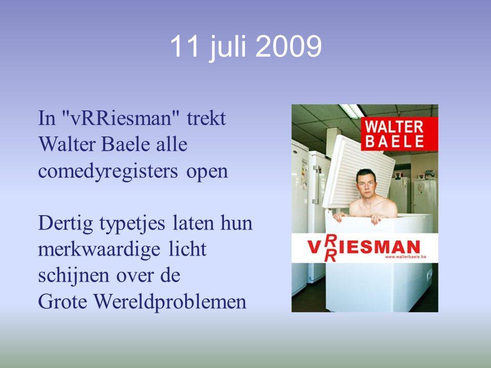11 juli 2009 In vRRiesman trekt Walter Baele alle comedyregisters open Dertig typetjes laten hun merkwaardige licht schijnen over de Grote Wereldproblemen