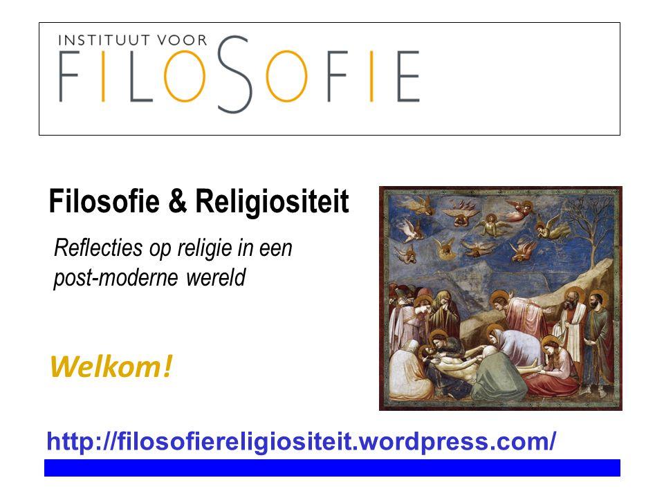 Filosofie & Religiositeit Welkom! Reflecties op religie in een post-moderne wereld http://filosofiereligiositeit.wordpress.com/