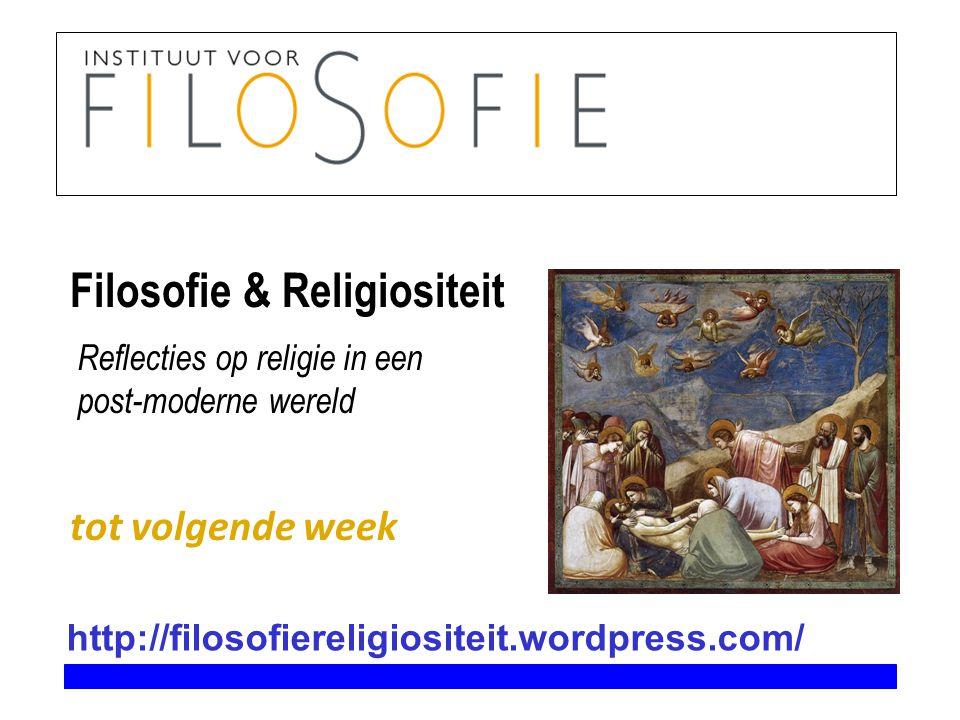 Filosofie & Religiositeit tot volgende week Reflecties op religie in een post-moderne wereld http://filosofiereligiositeit.wordpress.com/