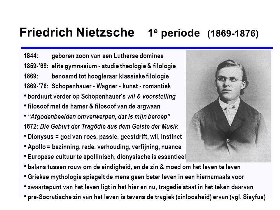 Friedrich Nietzsche 1 e periode (1869-1876) 1844:geboren zoon van een Lutherse dominee 1859-'68:elite gymnasium - studie theologie & filologie 1869:be