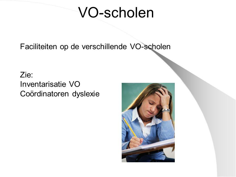 VO-scholen Faciliteiten op de verschillende VO-scholen Zie: Inventarisatie VO Coördinatoren dyslexie