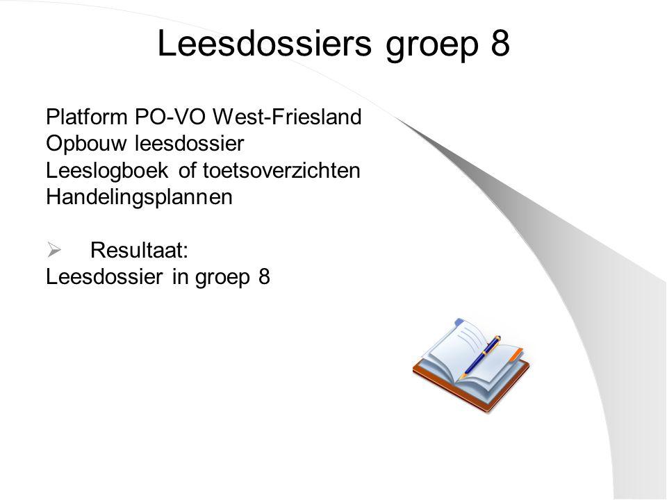 Leesdossiers groep 8 Platform PO-VO West-Friesland Opbouw leesdossier Leeslogboek of toetsoverzichten Handelingsplannen  Resultaat: Leesdossier in groep 8
