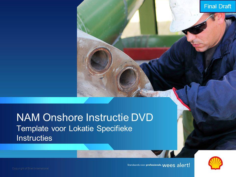 Copyright of Shell International NAM Onshore Instructie DVD Template voor Lokatie Specifieke Instructies Final Draft