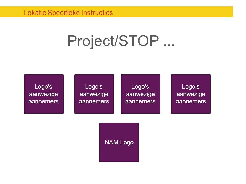 Lokatie Specifieke Instructies Project/STOP... Logo's aanwezige aannemers NAM Logo