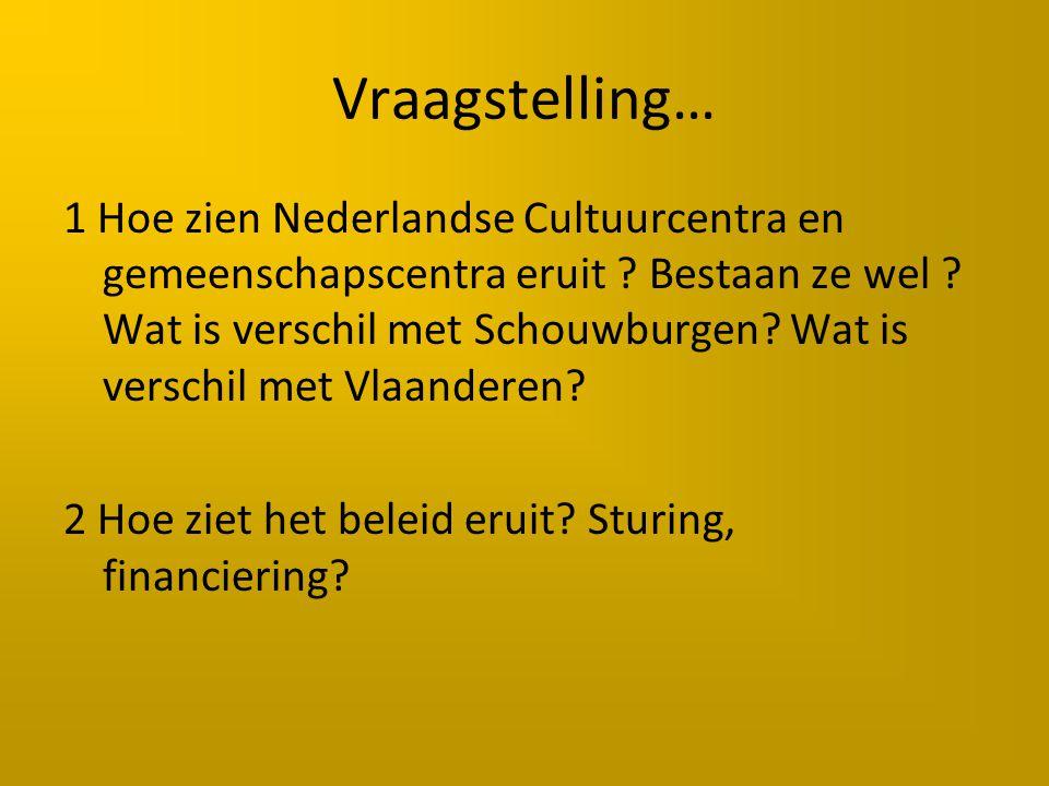 Vraagstelling… 1 Hoe zien Nederlandse Cultuurcentra en gemeenschapscentra eruit .