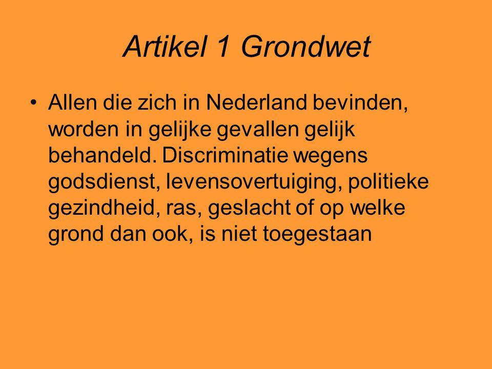 Artikel 1 Grondwet Allen die zich in Nederland bevinden, worden in gelijke gevallen gelijk behandeld. Discriminatie wegens godsdienst, levensovertuigi