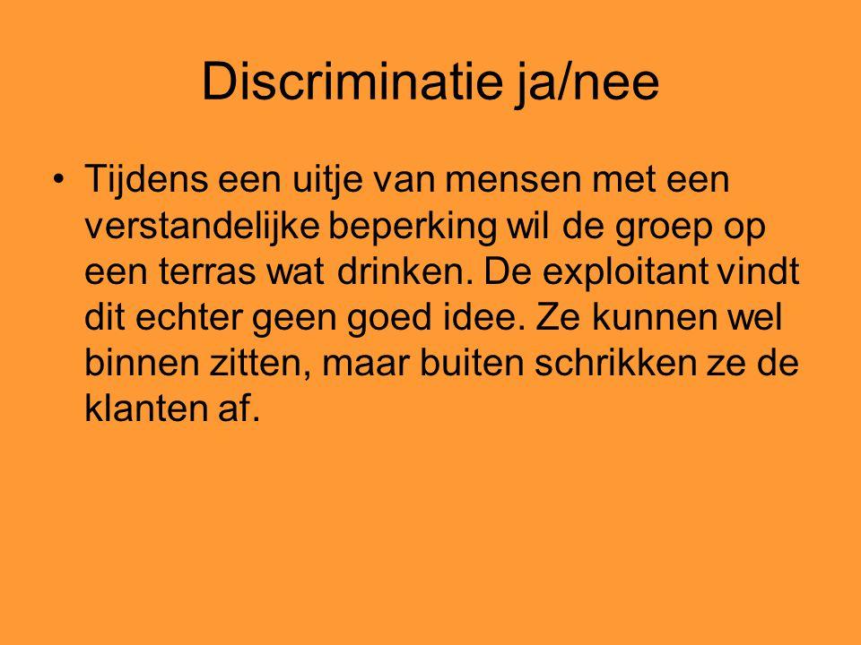 Discriminatie ja/nee Tijdens een uitje van mensen met een verstandelijke beperking wil de groep op een terras wat drinken. De exploitant vindt dit ech