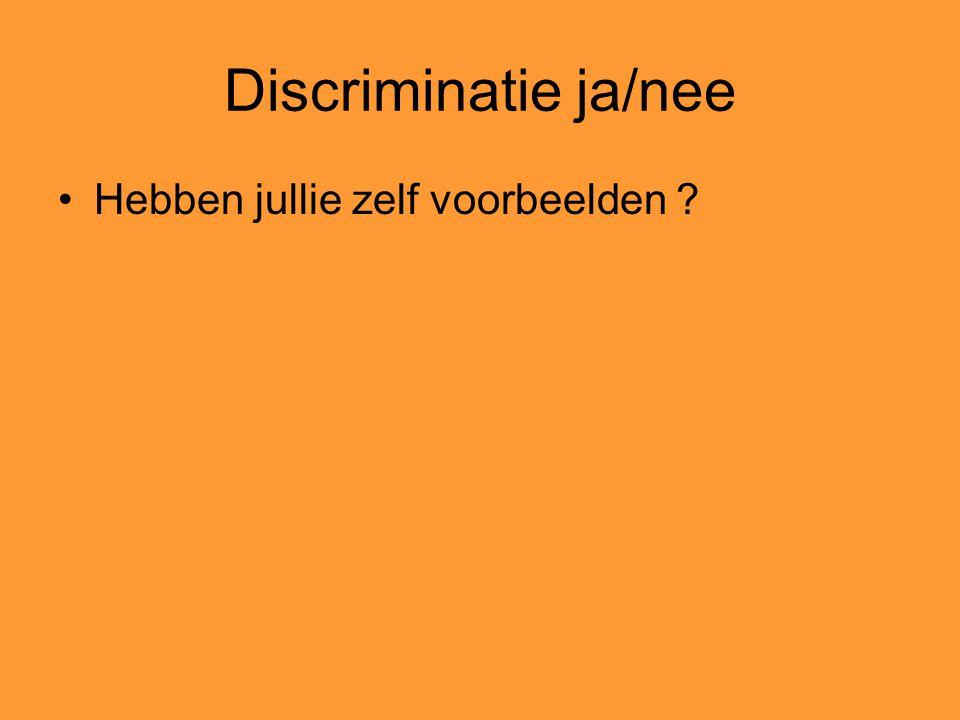 Discriminatie ja/nee Hebben jullie zelf voorbeelden ?