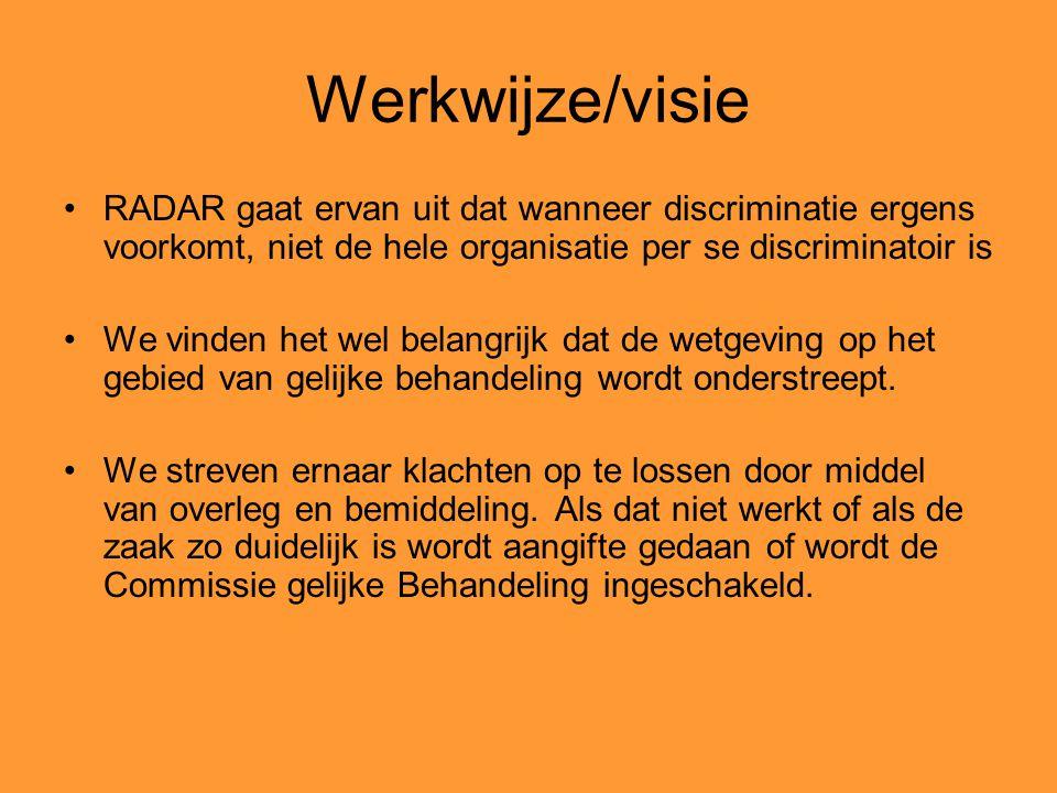 Werkwijze/visie RADAR gaat ervan uit dat wanneer discriminatie ergens voorkomt, niet de hele organisatie per se discriminatoir is We vinden het wel be