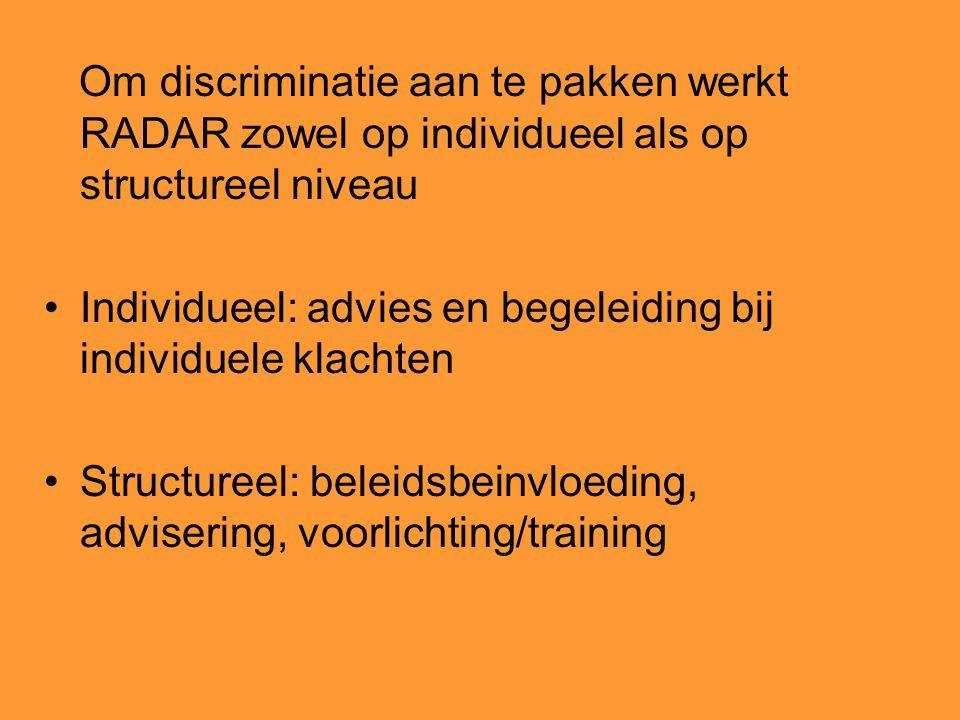 Om discriminatie aan te pakken werkt RADAR zowel op individueel als op structureel niveau Individueel: advies en begeleiding bij individuele klachten