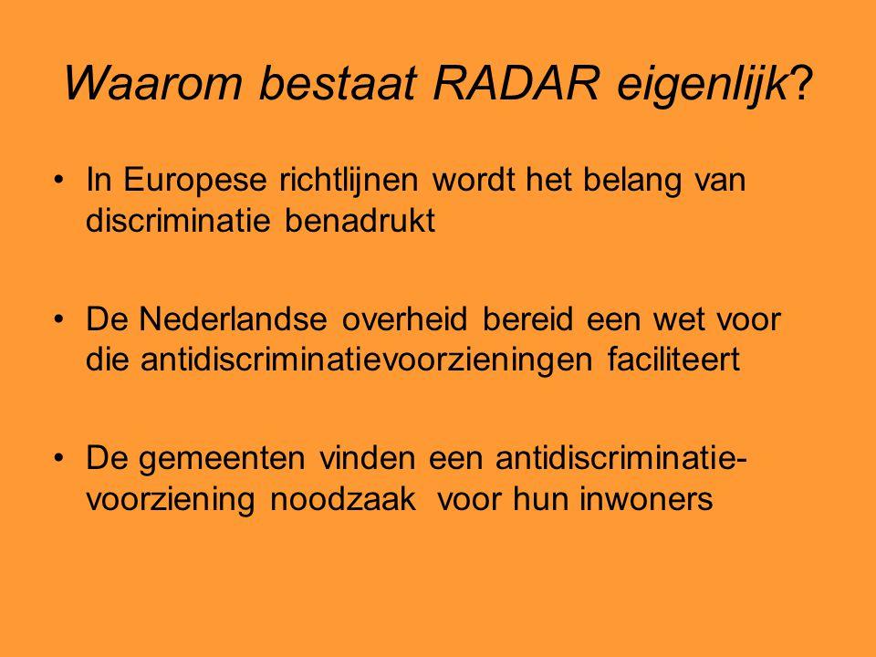 Waarom bestaat RADAR eigenlijk? In Europese richtlijnen wordt het belang van discriminatie benadrukt De Nederlandse overheid bereid een wet voor die a