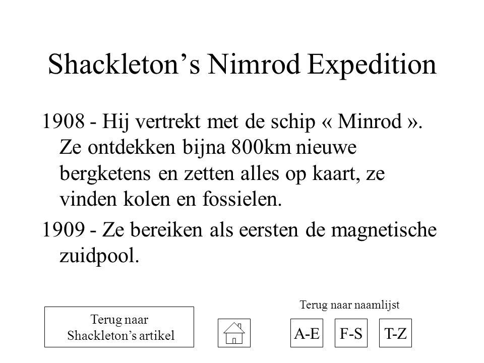 Shackleton's Nimrod Expedition 1908 - Hij vertrekt met de schip « Minrod ». Ze ontdekken bijna 800km nieuwe bergketens en zetten alles op kaart, ze vi