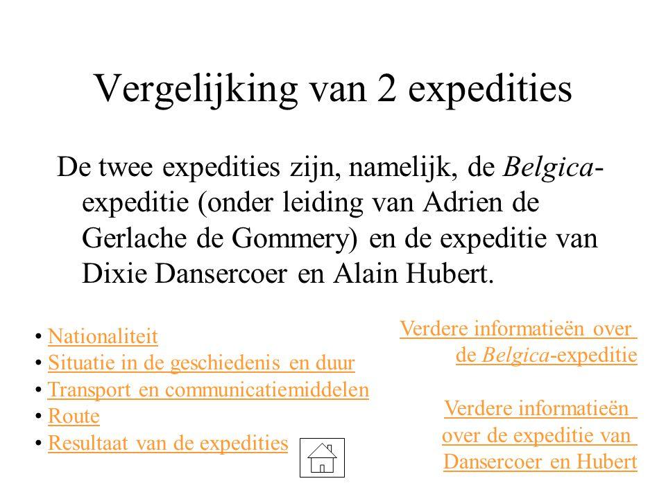 Vergelijking van 2 expedities De twee expedities zijn, namelijk, de Belgica- expeditie (onder leiding van Adrien de Gerlache de Gommery) en de expeditie van Dixie Dansercoer en Alain Hubert.
