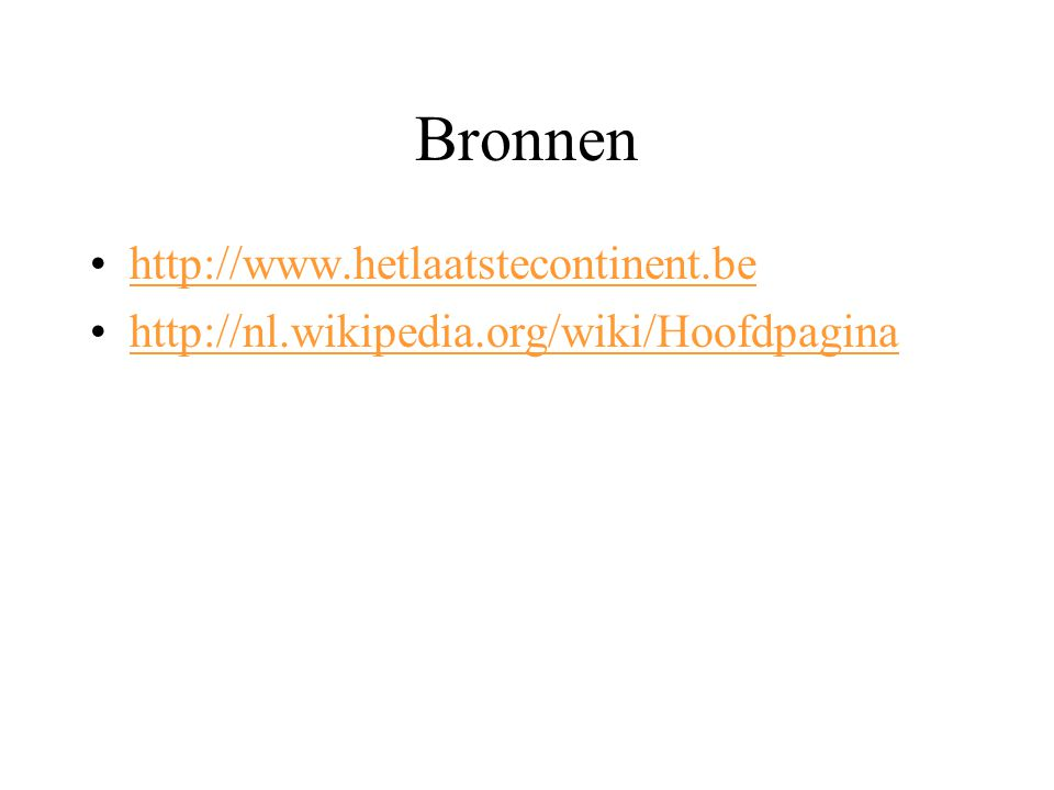 Bronnen http://www.hetlaatstecontinent.be http://nl.wikipedia.org/wiki/Hoofdpagina