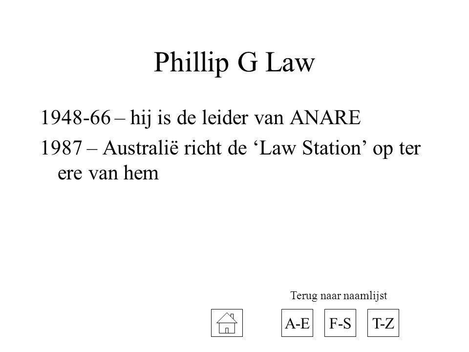 Phillip G Law 1948-66 – hij is de leider van ANARE 1987 – Australië richt de 'Law Station' op ter ere van hem A-ET-ZF-S Terug naar naamlijst