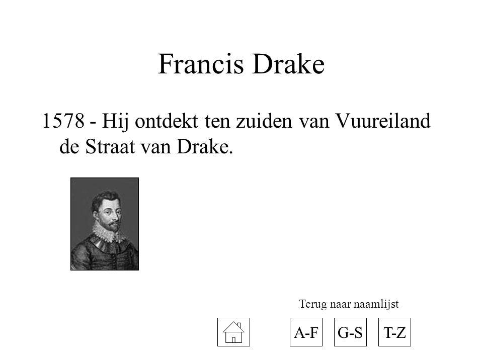 Francis Drake 1578 - Hij ontdekt ten zuiden van Vuureiland de Straat van Drake. A-FT-ZG-S Terug naar naamlijst