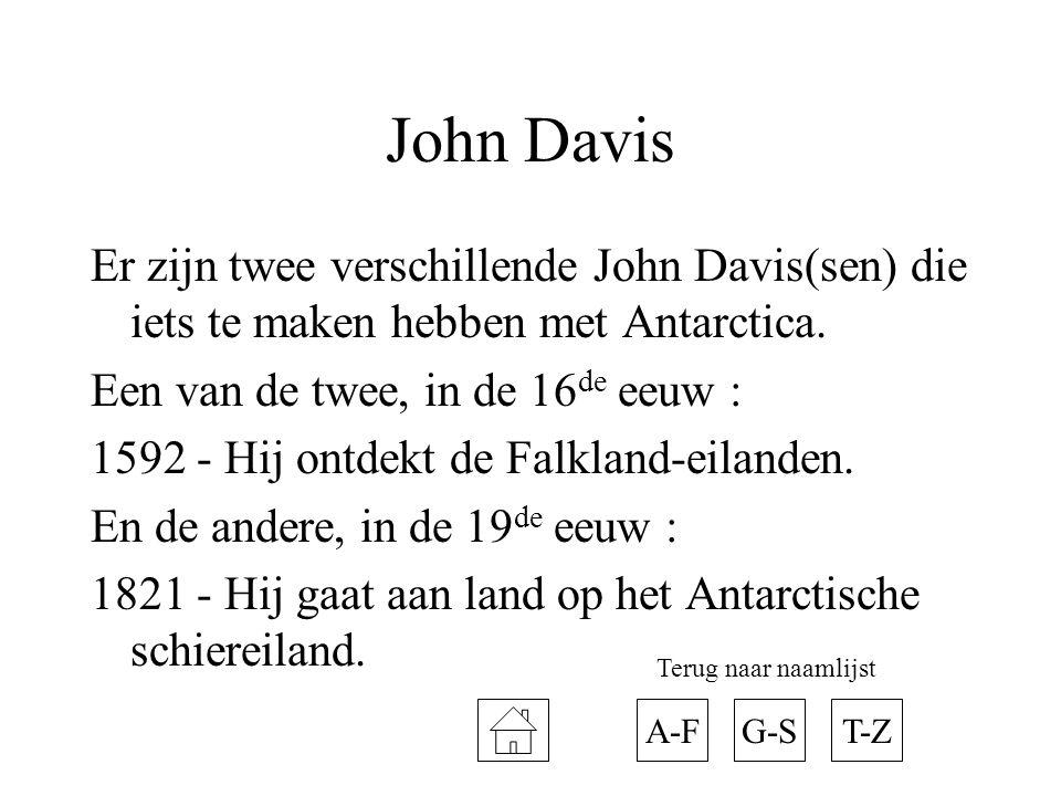 John Davis Er zijn twee verschillende John Davis(sen) die iets te maken hebben met Antarctica. Een van de twee, in de 16 de eeuw : 1592 - Hij ontdekt