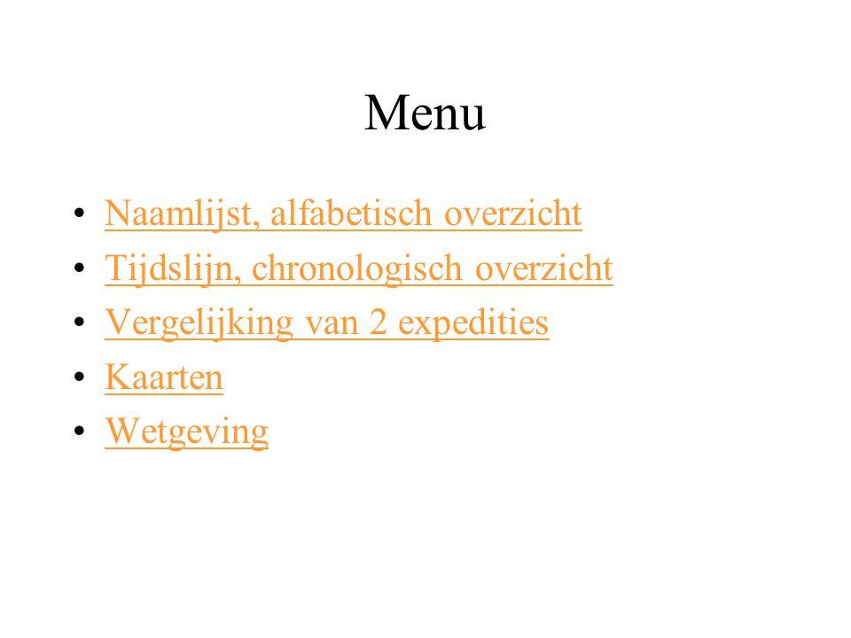 Menu Naamlijst, alfabetisch overzicht Tijdslijn, chronologisch overzicht Vergelijking van 2 expedities Kaarten Wetgeving