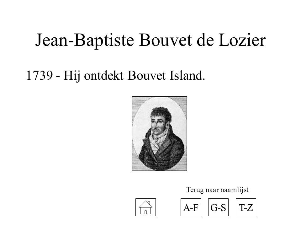 Jean-Baptiste Bouvet de Lozier 1739 - Hij ontdekt Bouvet Island. A-FT-ZG-S Terug naar naamlijst