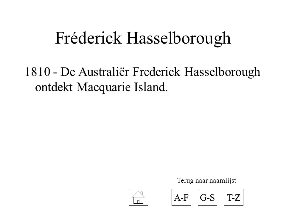 Fréderick Hasselborough 1810 - De Australiër Frederick Hasselborough ontdekt Macquarie Island. A-FT-ZG-S Terug naar naamlijst