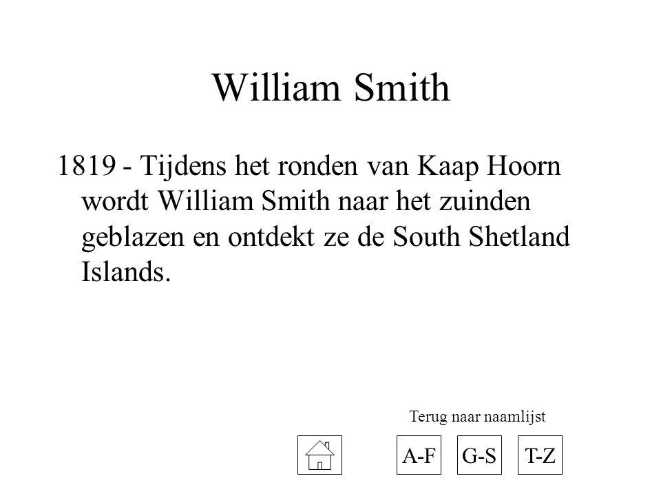 William Smith 1819 - Tijdens het ronden van Kaap Hoorn wordt William Smith naar het zuinden geblazen en ontdekt ze de South Shetland Islands.