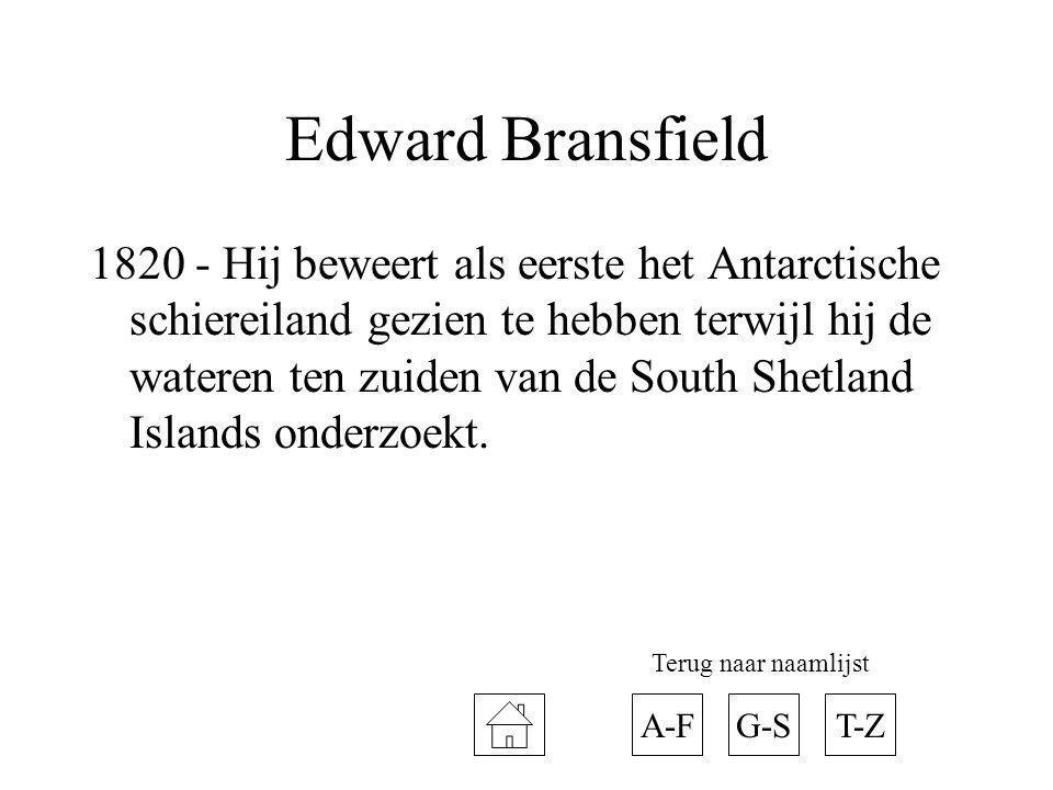 Edward Bransfield 1820 - Hij beweert als eerste het Antarctische schiereiland gezien te hebben terwijl hij de wateren ten zuiden van de South Shetland Islands onderzoekt.