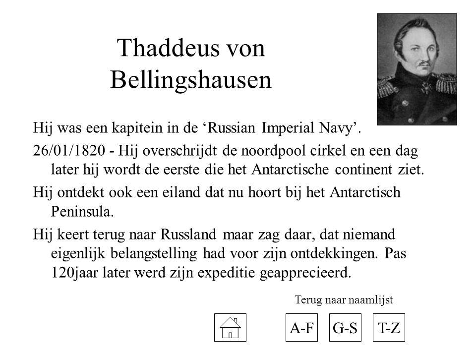 Thaddeus von Bellingshausen Hij was een kapitein in de 'Russian Imperial Navy'. 26/01/1820 - Hij overschrijdt de noordpool cirkel en een dag later hij