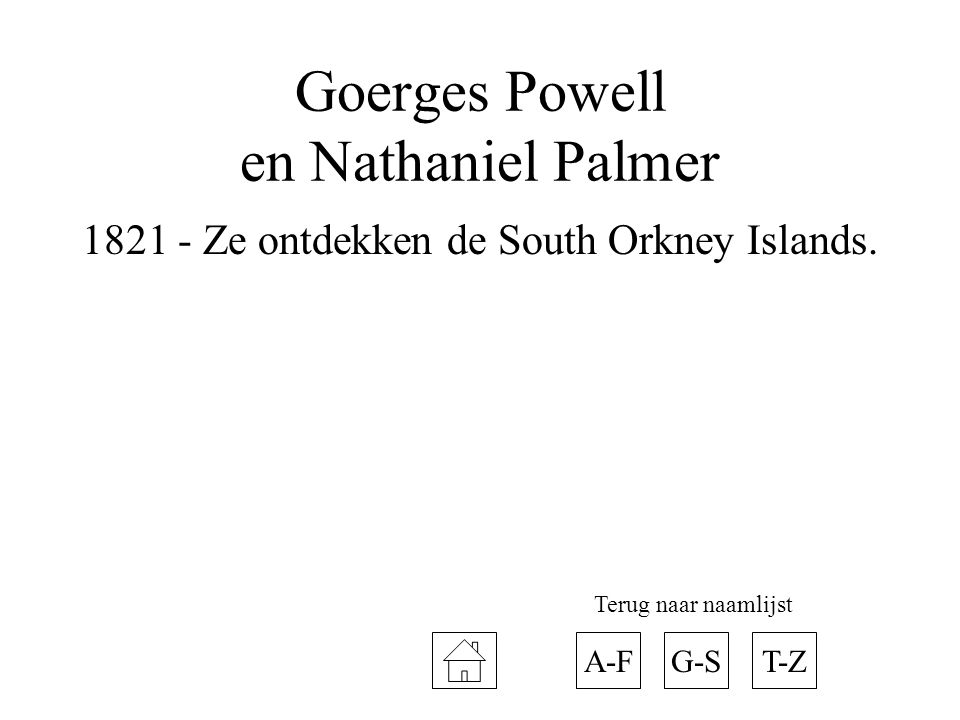 Goerges Powell en Nathaniel Palmer 1821 - Ze ontdekken de South Orkney Islands. A-FT-ZG-S Terug naar naamlijst