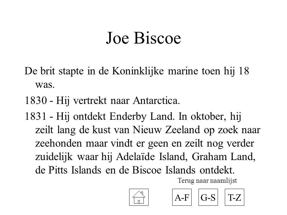 Joe Biscoe De brit stapte in de Koninklijke marine toen hij 18 was. 1830 - Hij vertrekt naar Antarctica. 1831 - Hij ontdekt Enderby Land. In oktober,
