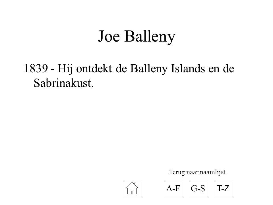 Joe Balleny 1839 - Hij ontdekt de Balleny Islands en de Sabrinakust. A-FT-ZG-S Terug naar naamlijst