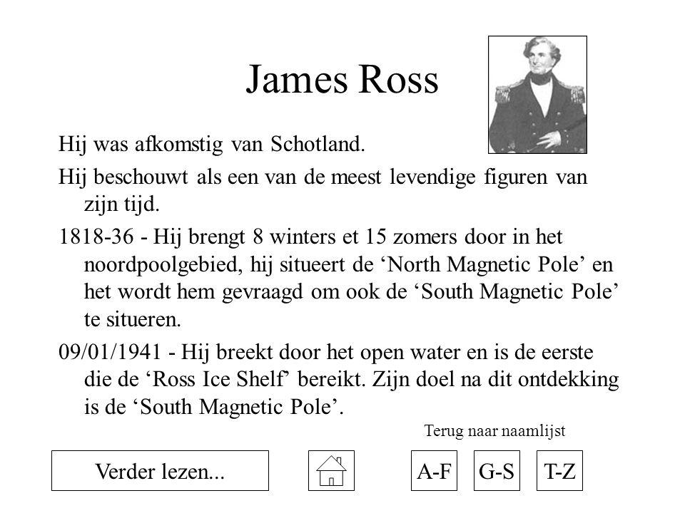 James Ross Hij was afkomstig van Schotland. Hij beschouwt als een van de meest levendige figuren van zijn tijd. 1818-36 - Hij brengt 8 winters et 15 z