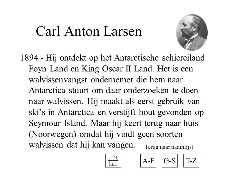 Carl Anton Larsen 1894 - Hij ontdekt op het Antarctische schiereiland Foyn Land en King Oscar II Land.
