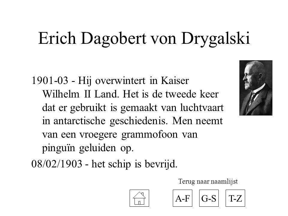 Erich Dagobert von Drygalski 1901-03 - Hij overwintert in Kaiser Wilhelm II Land. Het is de tweede keer dat er gebruikt is gemaakt van luchtvaart in a
