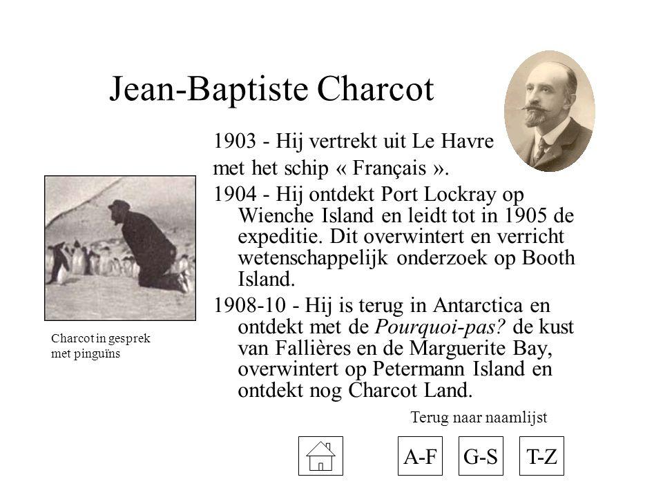 Jean-Baptiste Charcot 1903 - Hij vertrekt uit Le Havre met het schip « Français ». 1904 - Hij ontdekt Port Lockray op Wienche Island en leidt tot in 1