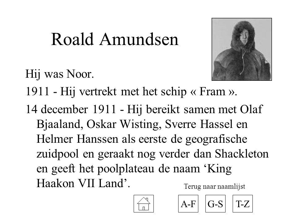 Roald Amundsen Hij was Noor. 1911 - Hij vertrekt met het schip « Fram ». 14 december 1911 - Hij bereikt samen met Olaf Bjaaland, Oskar Wisting, Sverre