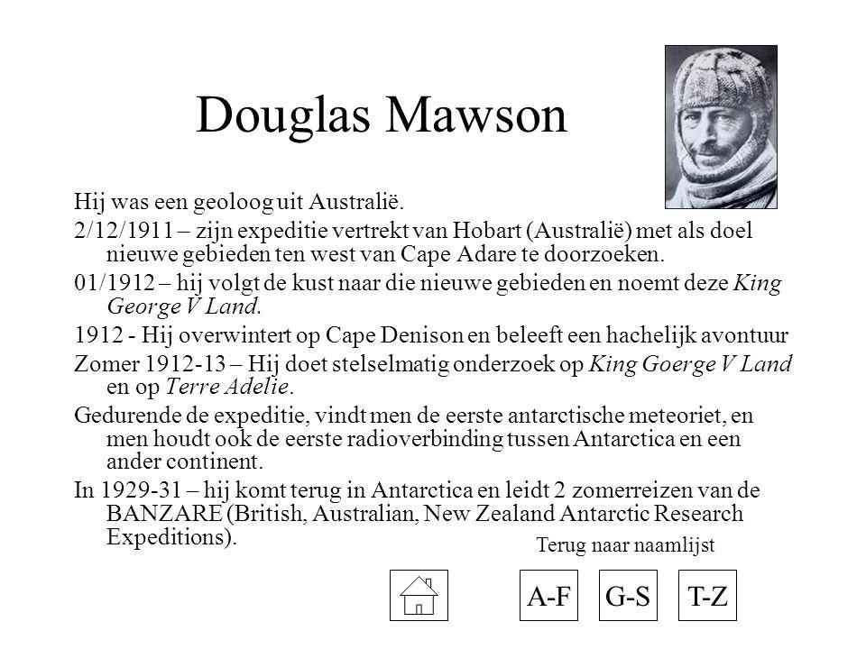 Douglas Mawson Hij was een geoloog uit Australië. 2/12/1911 – zijn expeditie vertrekt van Hobart (Australië) met als doel nieuwe gebieden ten west van
