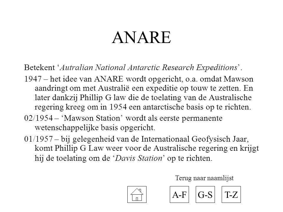 ANARE Betekent 'Autralian National Antarctic Research Expeditions'. 1947 – het idee van ANARE wordt opgericht, o.a. omdat Mawson aandringt om met Aust