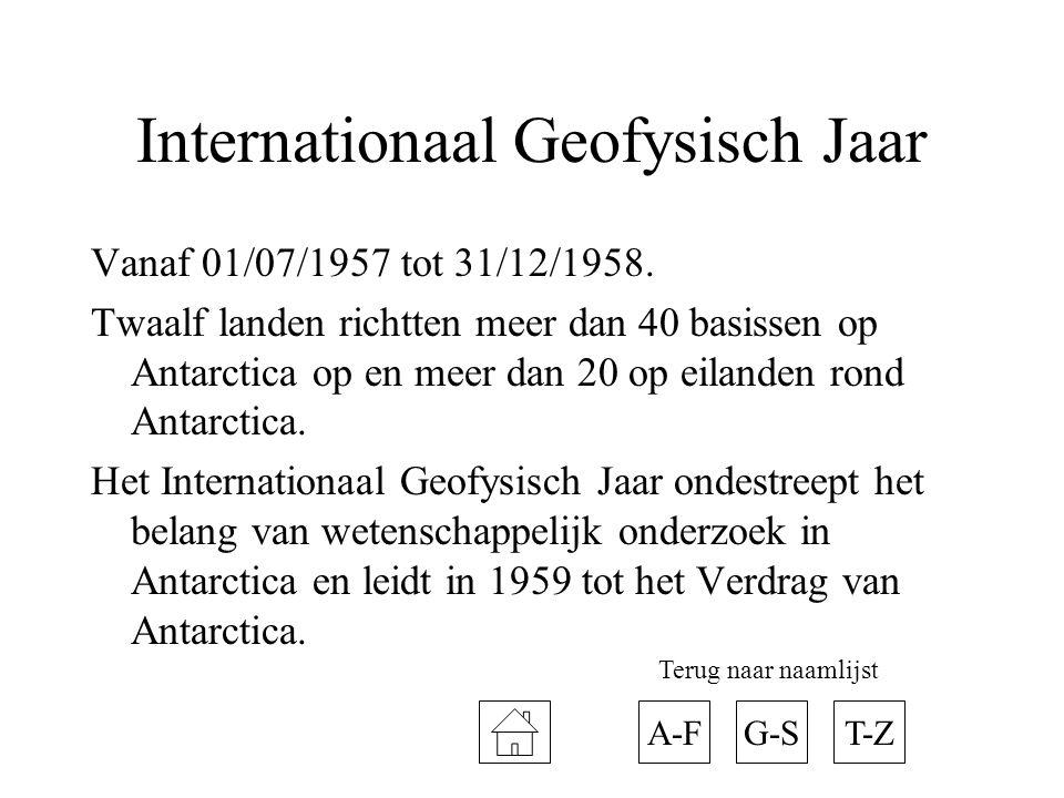 Internationaal Geofysisch Jaar Vanaf 01/07/1957 tot 31/12/1958. Twaalf landen richtten meer dan 40 basissen op Antarctica op en meer dan 20 op eilande