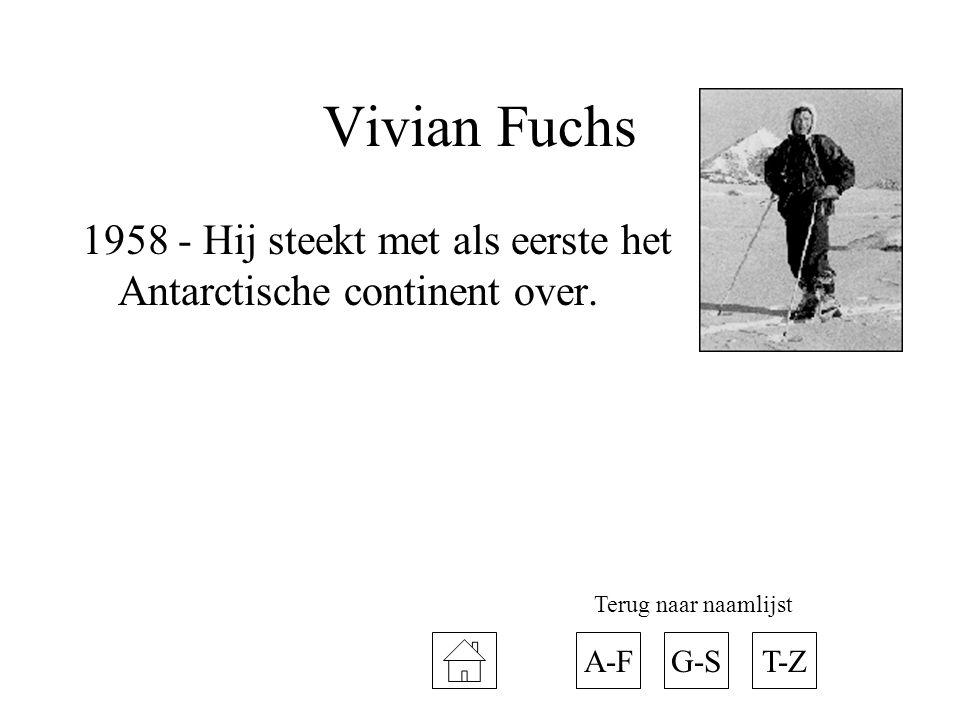 Vivian Fuchs 1958 - Hij steekt met als eerste het Antarctische continent over. A-FT-ZG-S Terug naar naamlijst
