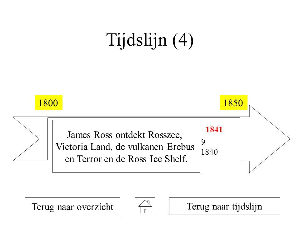 Tijdslijn (4) 18001850 1810 1819 1820 1821 1823 1831 1833 1839 1840 1841 Terug naar overzicht Terug naar tijdslijn James Ross ontdekt Rosszee, Victoria Land, de vulkanen Erebus en Terror en de Ross Ice Shelf.
