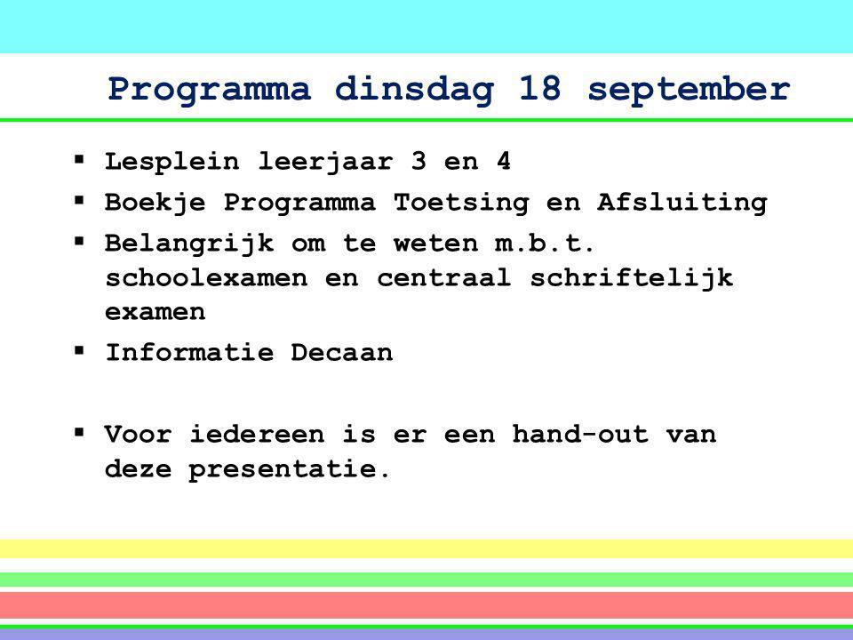 Programma dinsdag 18 september  Lesplein leerjaar 3 en 4  Boekje Programma Toetsing en Afsluiting  Belangrijk om te weten m.b.t. schoolexamen en ce