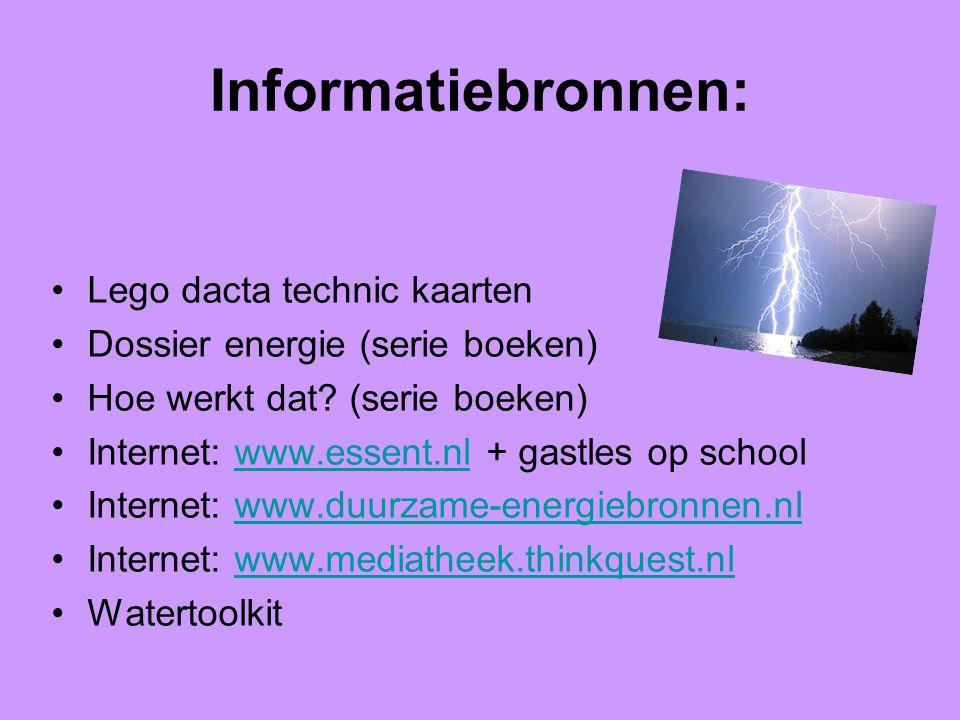 Informatiebronnen: Lego dacta technic kaarten Dossier energie (serie boeken) Hoe werkt dat? (serie boeken) Internet: www.essent.nl + gastles op school