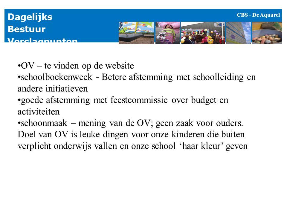 CBS - De Aquarel Dagelijks Bestuur Verslagpunten OV – te vinden op de website schoolboekenweek - Betere afstemming met schoolleiding en andere initiat