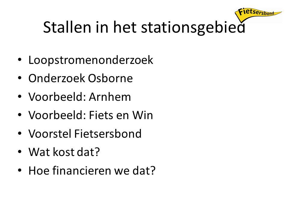 Stallen in het stationsgebied Loopstromenonderzoek Onderzoek Osborne Voorbeeld: Arnhem Voorbeeld: Fiets en Win Voorstel Fietsersbond Wat kost dat.